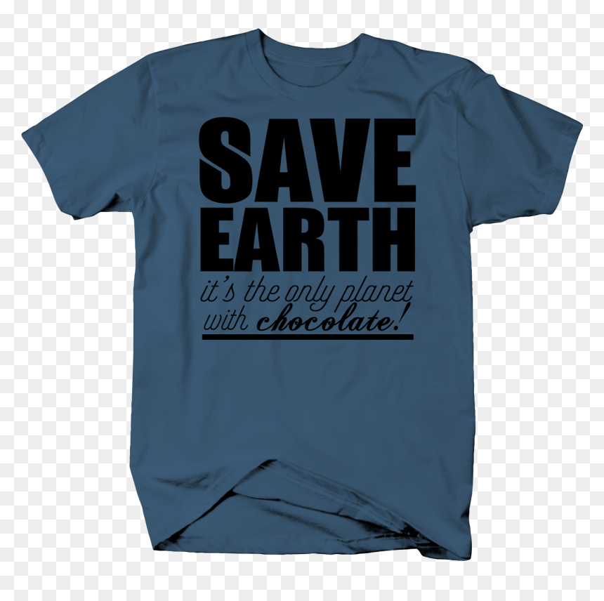 Save Earth It 039 S The Only Planet With Chocolate - Active Shirt, HD Png Download