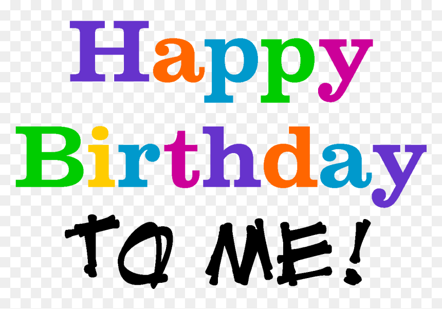 Never Too Old To Be The Birthday Girl - Happy Birthday To Me Transparent, HD Png Download